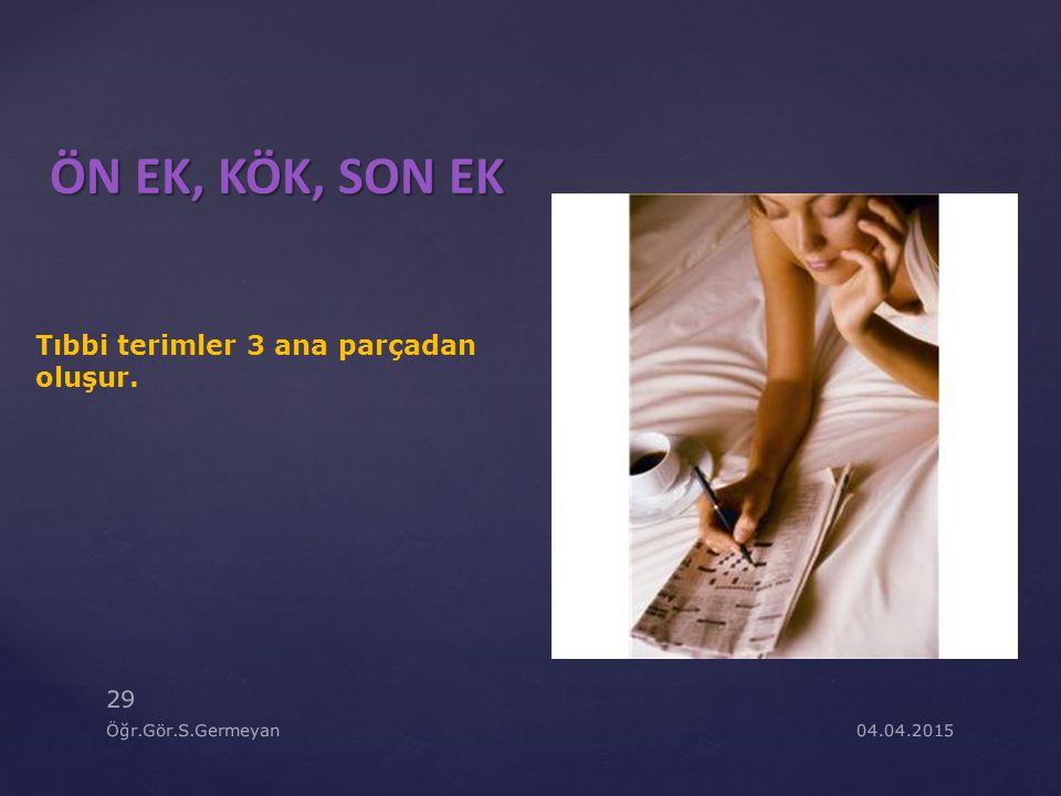 ÖN EK, KÖK, SON EK Tıbbi terimler 3 ana parçadan oluşur.
