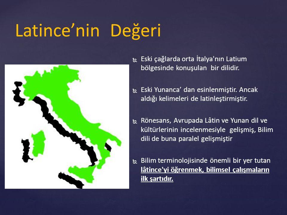 Latince'nin Değeri Eski çağlarda orta İtalya nın Latium bölgesinde konuşulan bir dilidir.