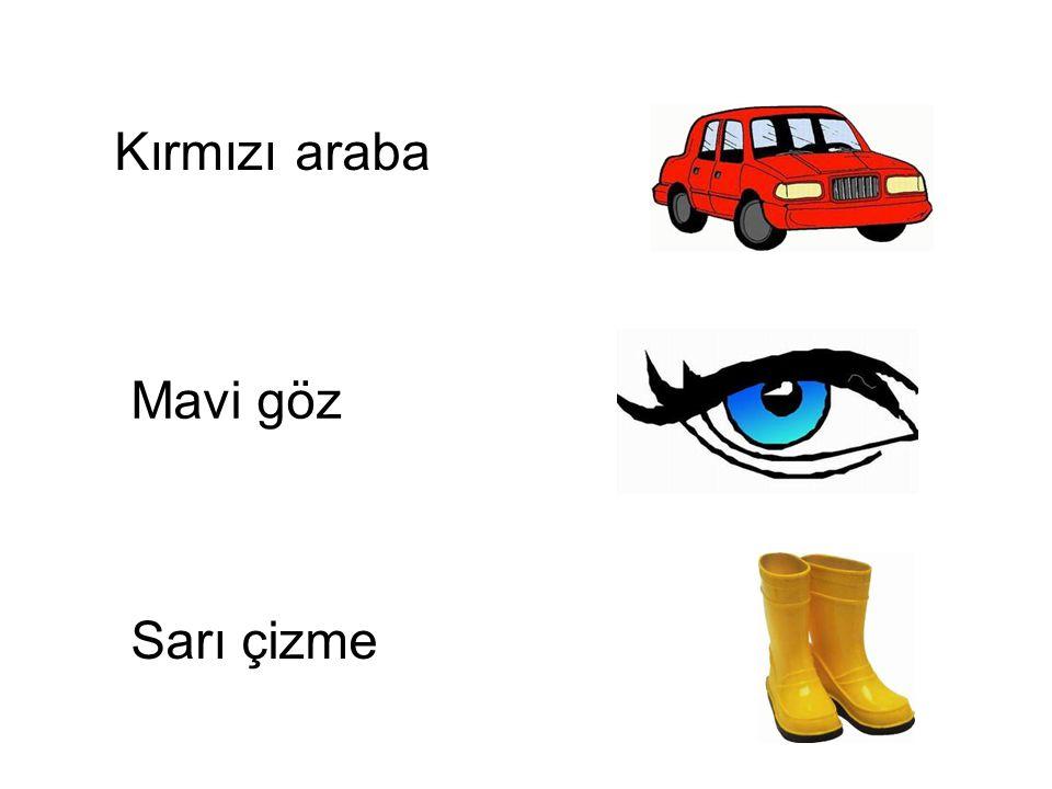 Kırmızı araba Mavi göz Sarı çizme Sarı çizme