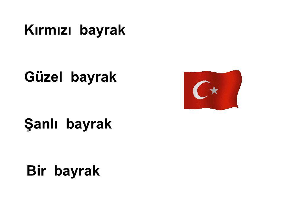 Kırmızı bayrak Güzel bayrak Şanlı bayrak Kırmızı bayrak Bir bayrak