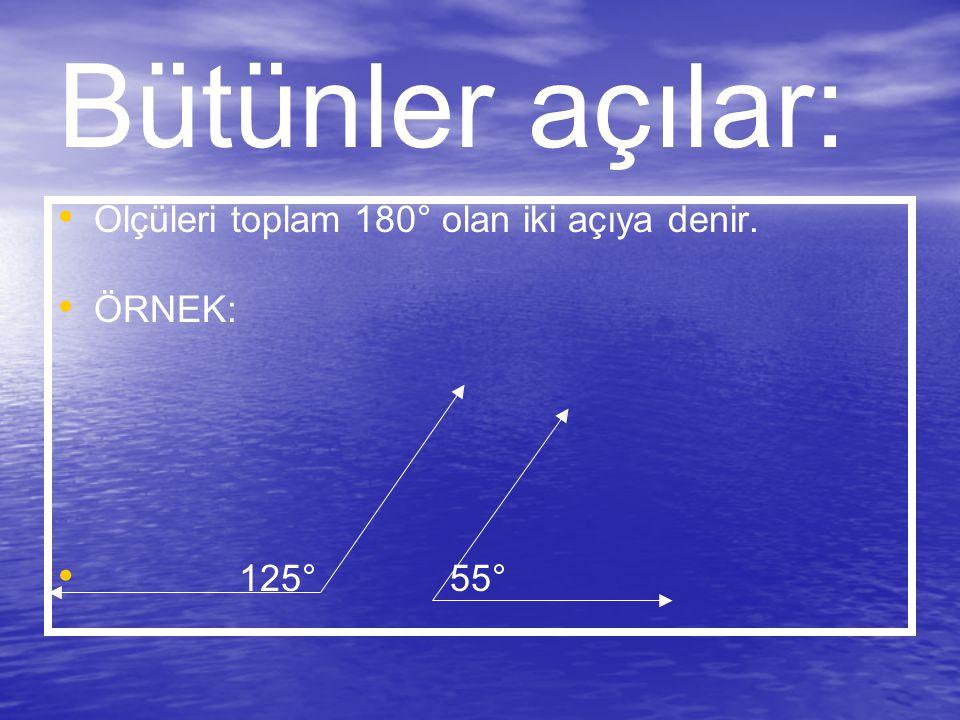 Bütünler açılar: Ölçüleri toplam 180° olan iki açıya denir. ÖRNEK: