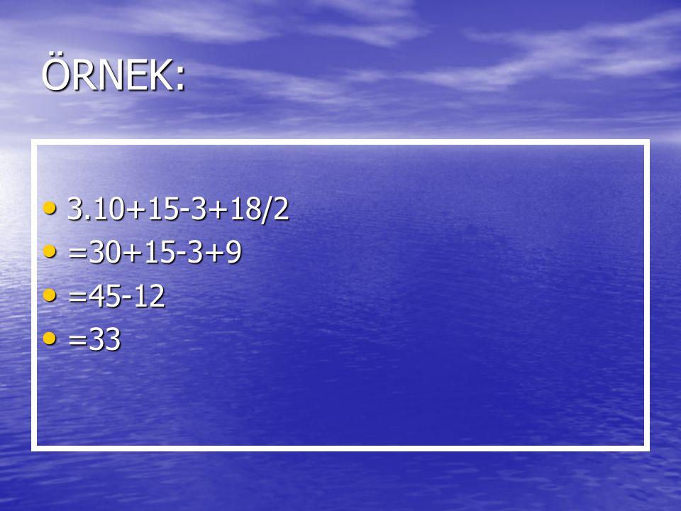 ÖRNEK: 3.10+15-3+18/2 =30+15-3+9 =45-12 =33