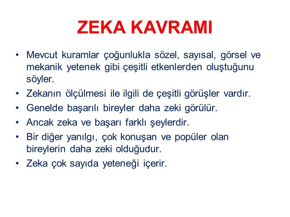 ZEKA KAVRAMI Mevcut kuramlar çoğunlukla sözel, sayısal, görsel ve mekanik yetenek gibi çeşitli etkenlerden oluştuğunu söyler.