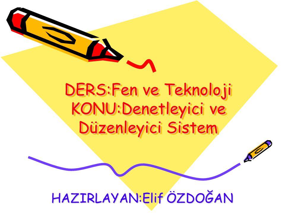 DERS:Fen ve Teknoloji KONU:Denetleyici ve Düzenleyici Sistem