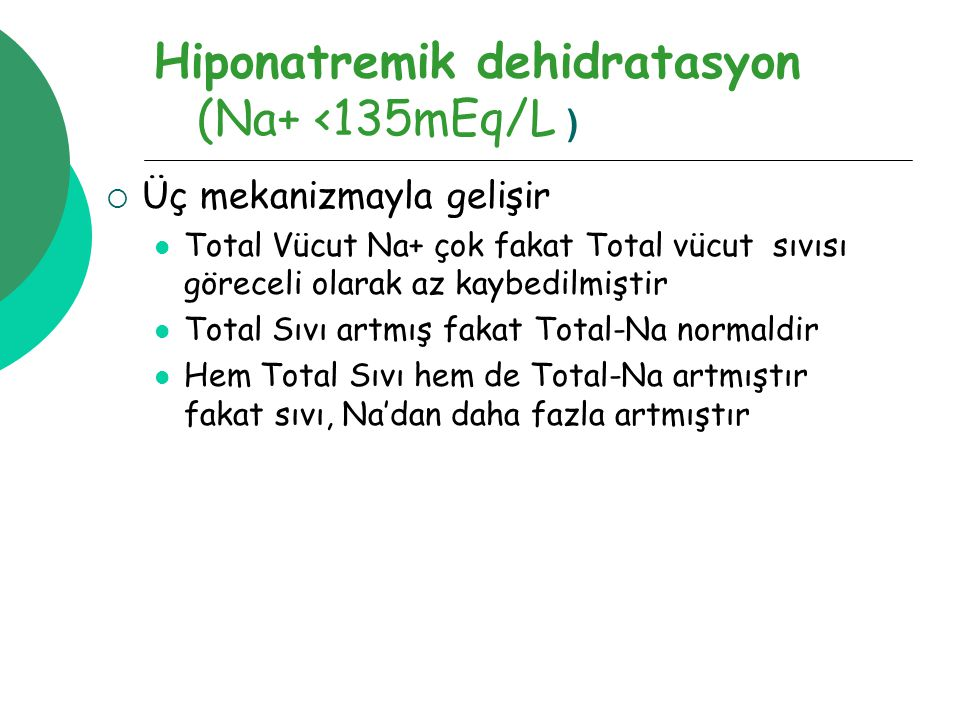 Hiponatremik dehidratasyon (Na+ <135mEq/L )