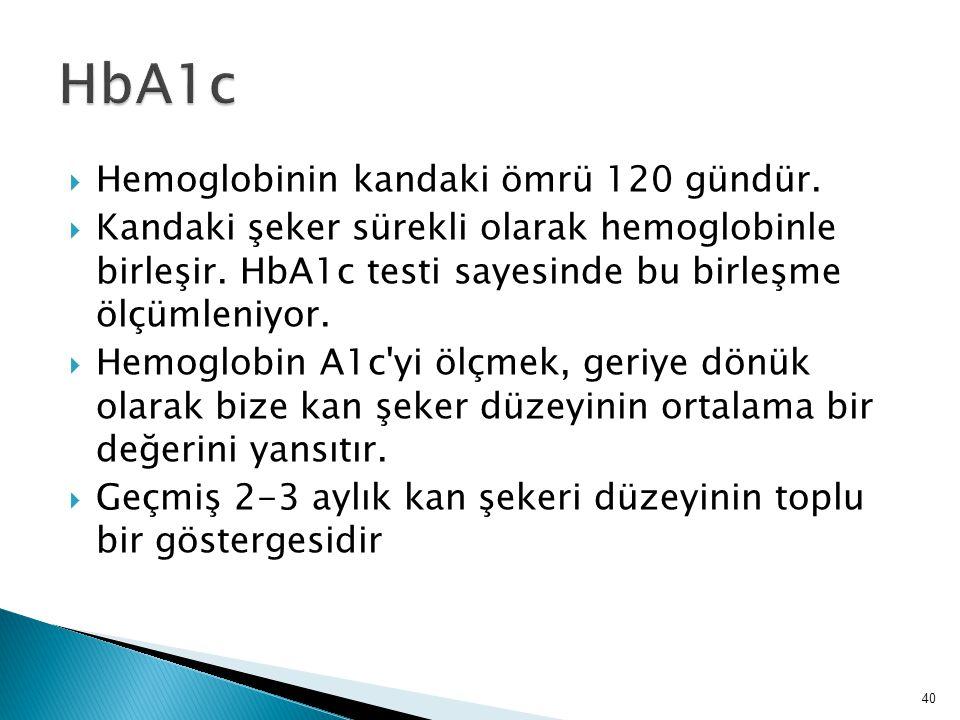 HbA1c HbA1c Hemoglobinin kandaki ömrü 120 gündür.