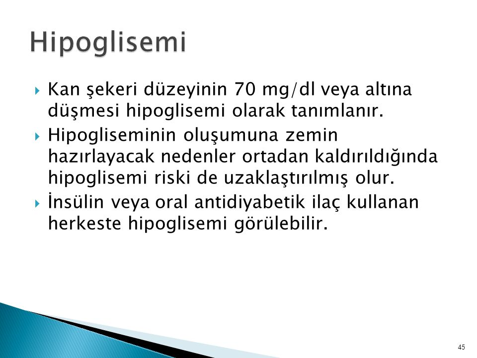 Hipoglisemi Kan şekeri düzeyinin 70 mg/dl veya altına düşmesi hipoglisemi olarak tanımlanır.