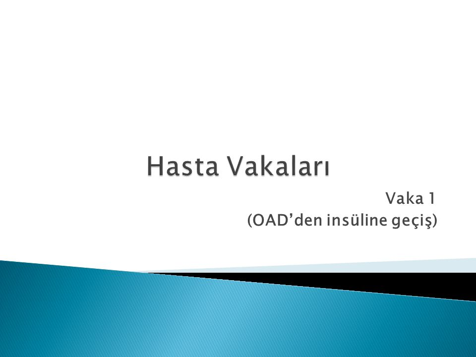 Vaka 1 (OAD'den insüline geçiş)
