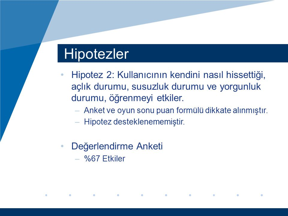 Hipotezler Hipotez 2: Kullanıcının kendini nasıl hissettiği, açlık durumu, susuzluk durumu ve yorgunluk durumu, öğrenmeyi etkiler.