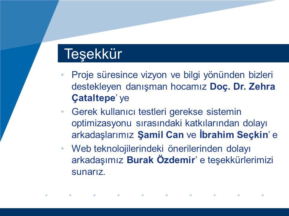 Teşekkür Proje süresince vizyon ve bilgi yönünden bizleri destekleyen danışman hocamız Doç. Dr. Zehra Çataltepe' ye.