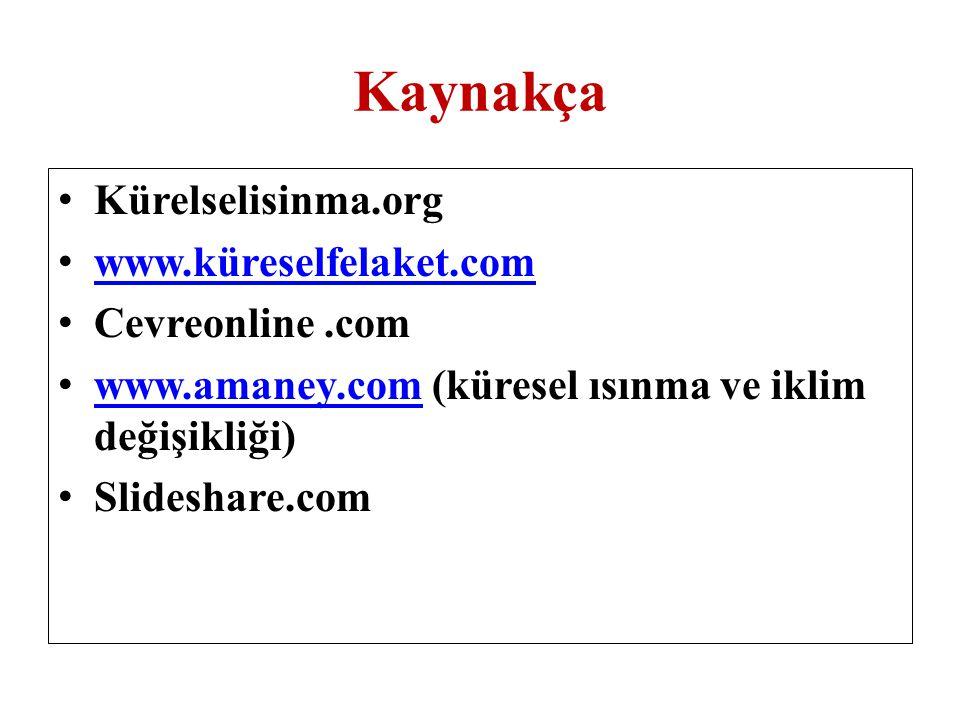 Kaynakça Kürelselisinma.org www.küreselfelaket.com Cevreonline .com