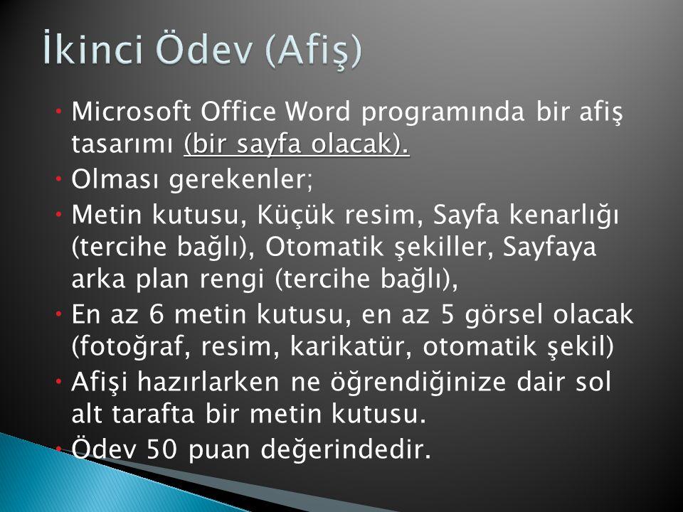 İkinci Ödev (Afiş) Microsoft Office Word programında bir afiş tasarımı (bir sayfa olacak). Olması gerekenler;