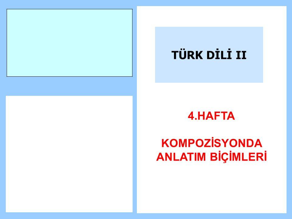 TÜRK DİLİ II 4.HAFTA KOMPOZİSYONDA ANLATIM BİÇİMLERİ