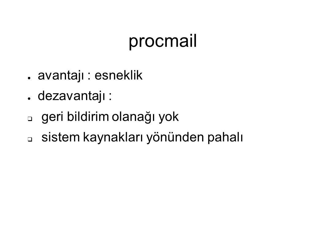 procmail avantajı : esneklik dezavantajı : geri bildirim olanağı yok