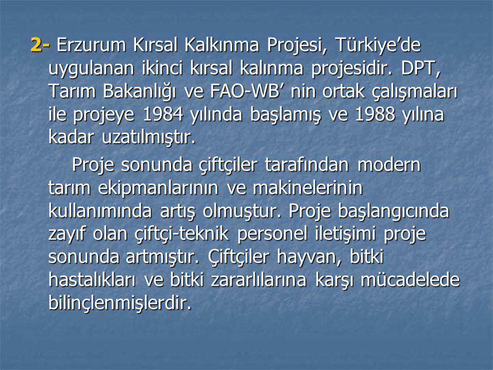 2- Erzurum Kırsal Kalkınma Projesi, Türkiye'de uygulanan ikinci kırsal kalınma projesidir. DPT, Tarım Bakanlığı ve FAO-WB' nin ortak çalışmaları ile projeye 1984 yılında başlamış ve 1988 yılına kadar uzatılmıştır.