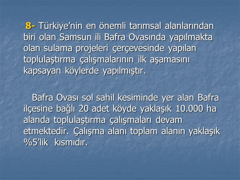 8- Türkiye'nin en önemli tarımsal alanlarından biri olan Samsun ili Bafra Ovasında yapılmakta olan sulama projeleri çerçevesinde yapılan toplulaştırma çalışmalarının ilk aşamasını kapsayan köylerde yapılmıştır.