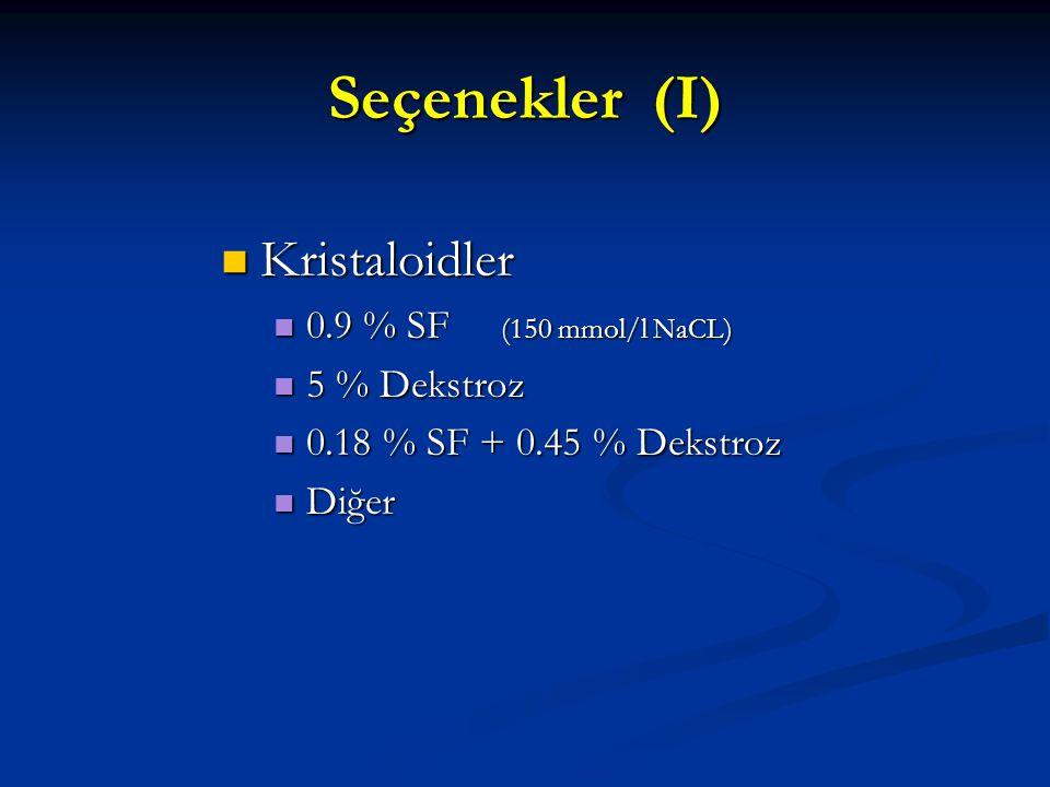 Seçenekler (I) Kristaloidler 0.9 % SF (150 mmol/l NaCL) 5 % Dekstroz