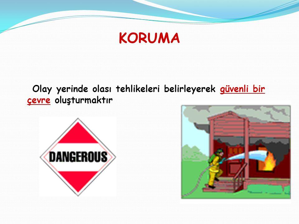 KORUMA Olay yerinde olası tehlikeleri belirleyerek güvenli bir çevre oluşturmaktır