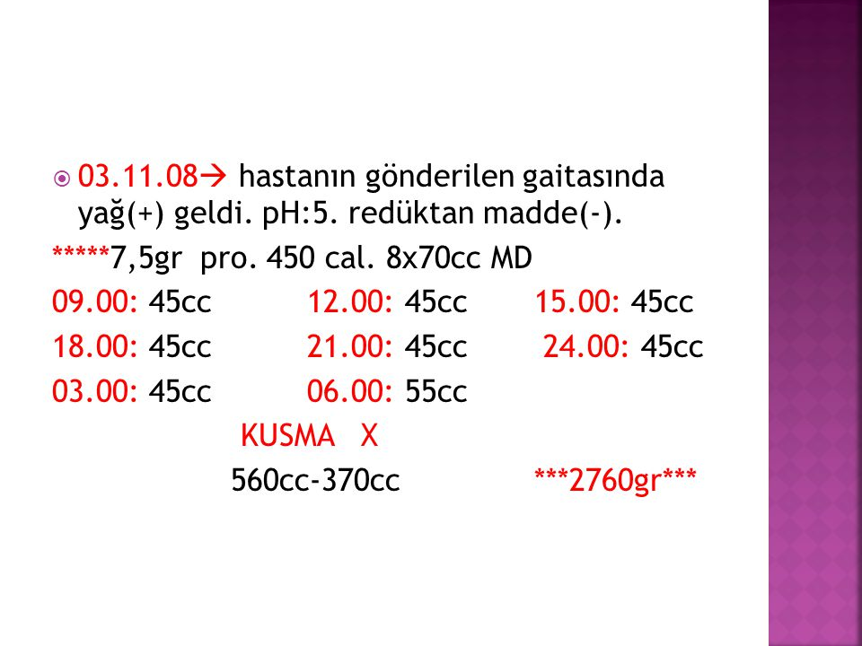 03. 11. 08 hastanın gönderilen gaitasında yağ(+) geldi. pH:5