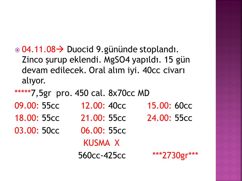 04. 11. 08 Duocid 9. gününde stoplandı. Zinco şurup eklendi