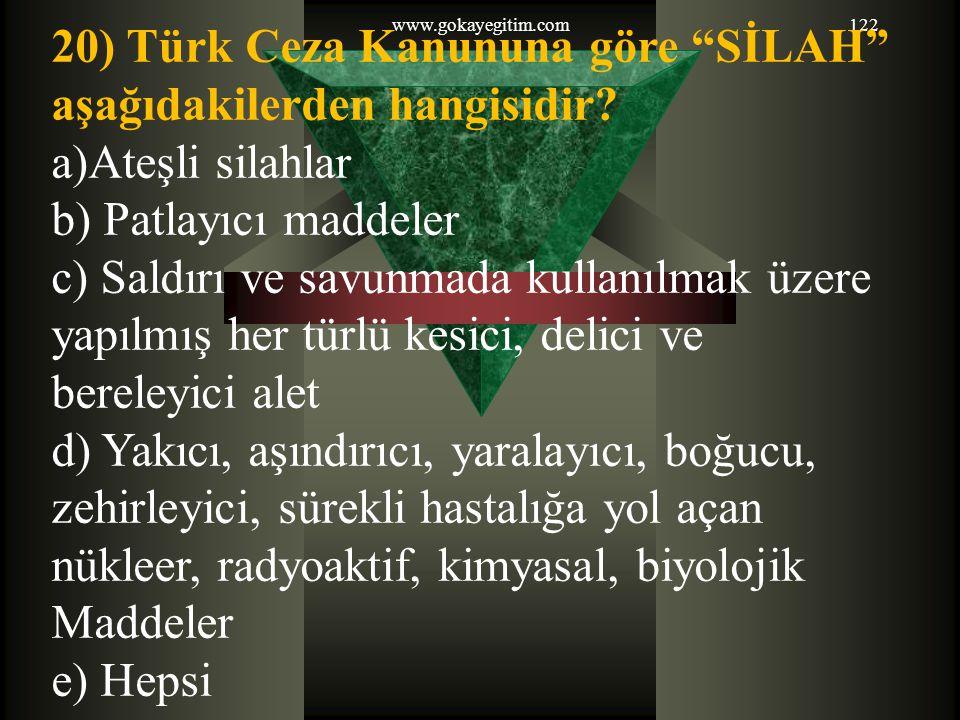20) Türk Ceza Kanununa göre SİLAH aşağıdakilerden hangisidir