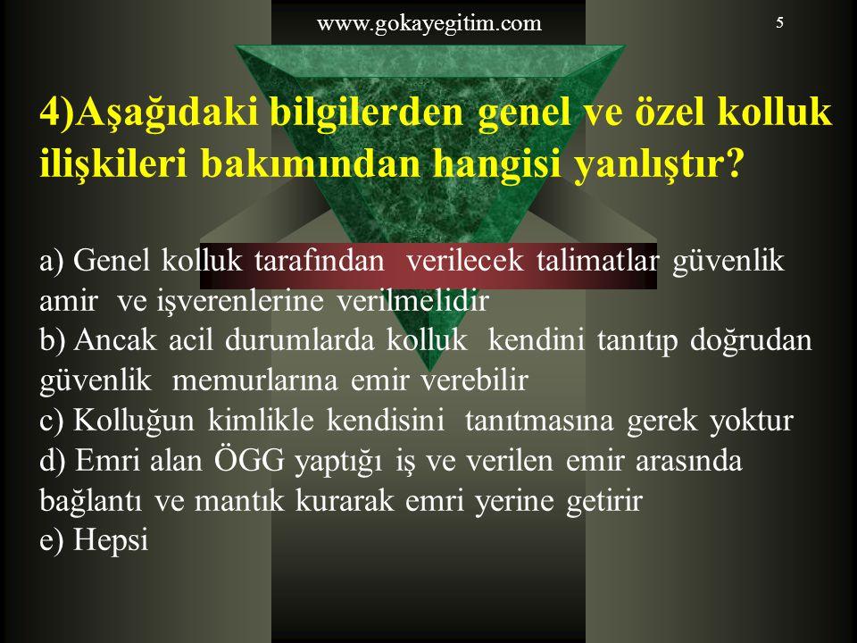 www.gokayegitim.com 4)Aşağıdaki bilgilerden genel ve özel kolluk ilişkileri bakımından hangisi yanlıştır