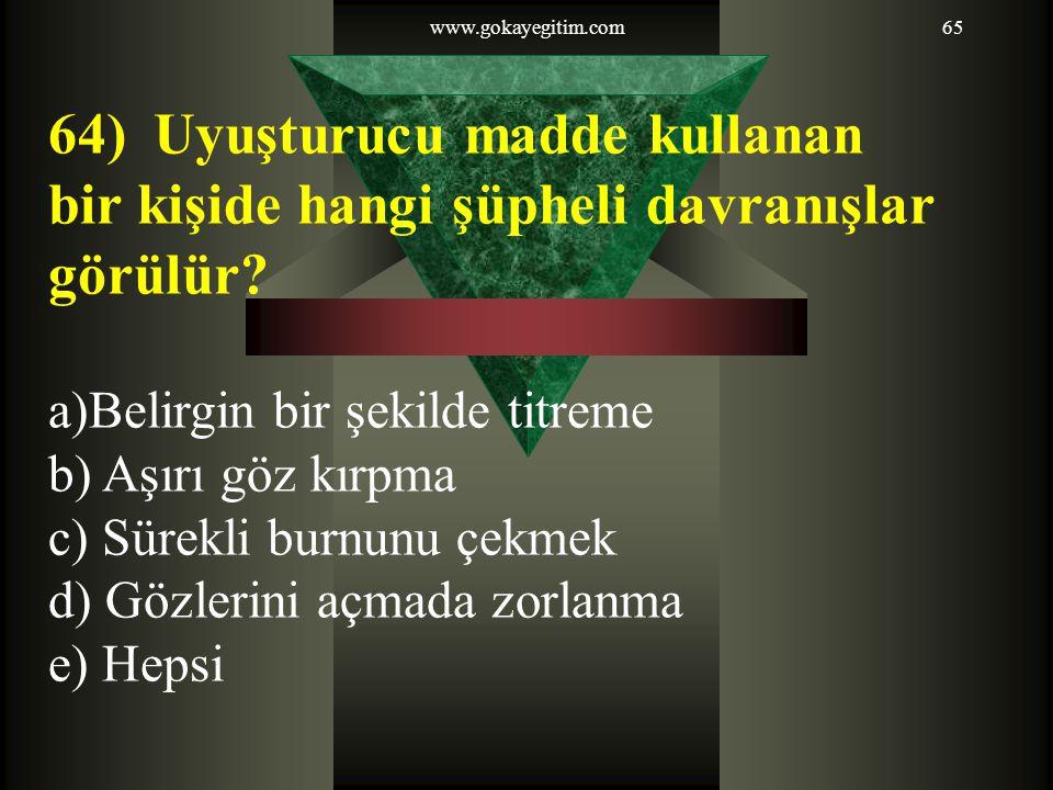 64) Uyuşturucu madde kullanan bir kişide hangi şüpheli davranışlar