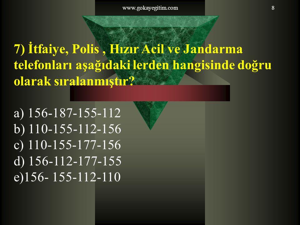 www.gokayegitim.com 7) İtfaiye, Polis , Hızır Acil ve Jandarma telefonları aşağıdaki lerden hangisinde doğru olarak sıralanmıştır