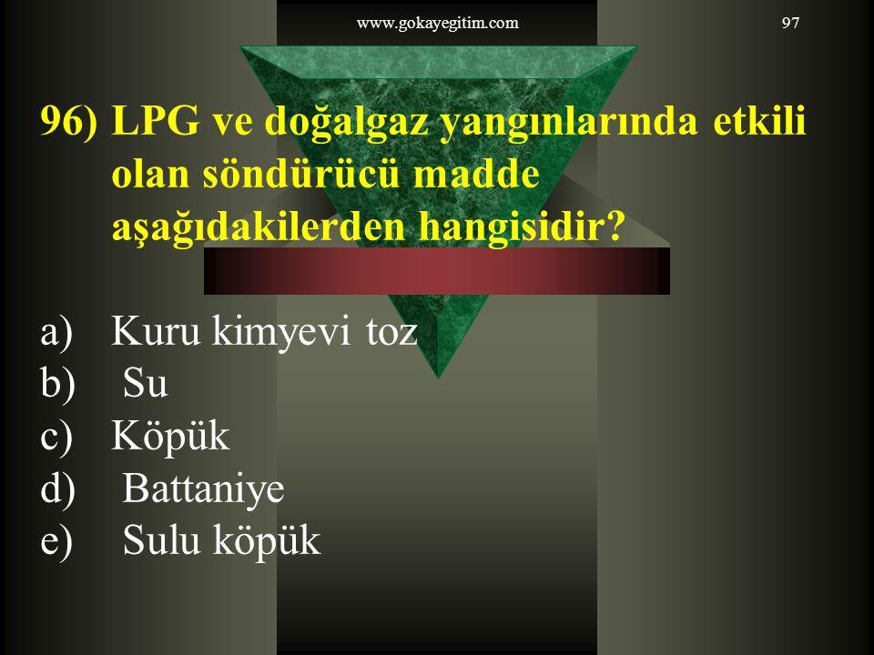 www.gokayegitim.com LPG ve doğalgaz yangınlarında etkili olan söndürücü madde aşağıdakilerden hangisidir