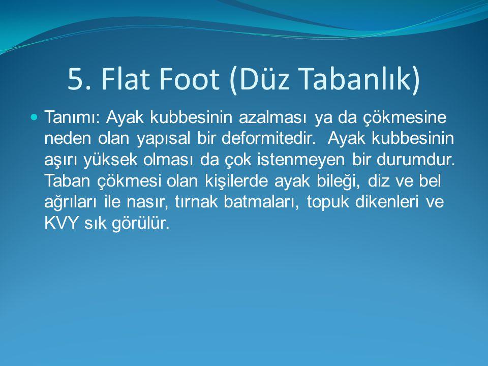 5. Flat Foot (Düz Tabanlık)