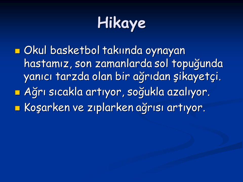 Hikaye Okul basketbol takıında oynayan hastamız, son zamanlarda sol topuğunda yanıcı tarzda olan bir ağrıdan şikayetçi.