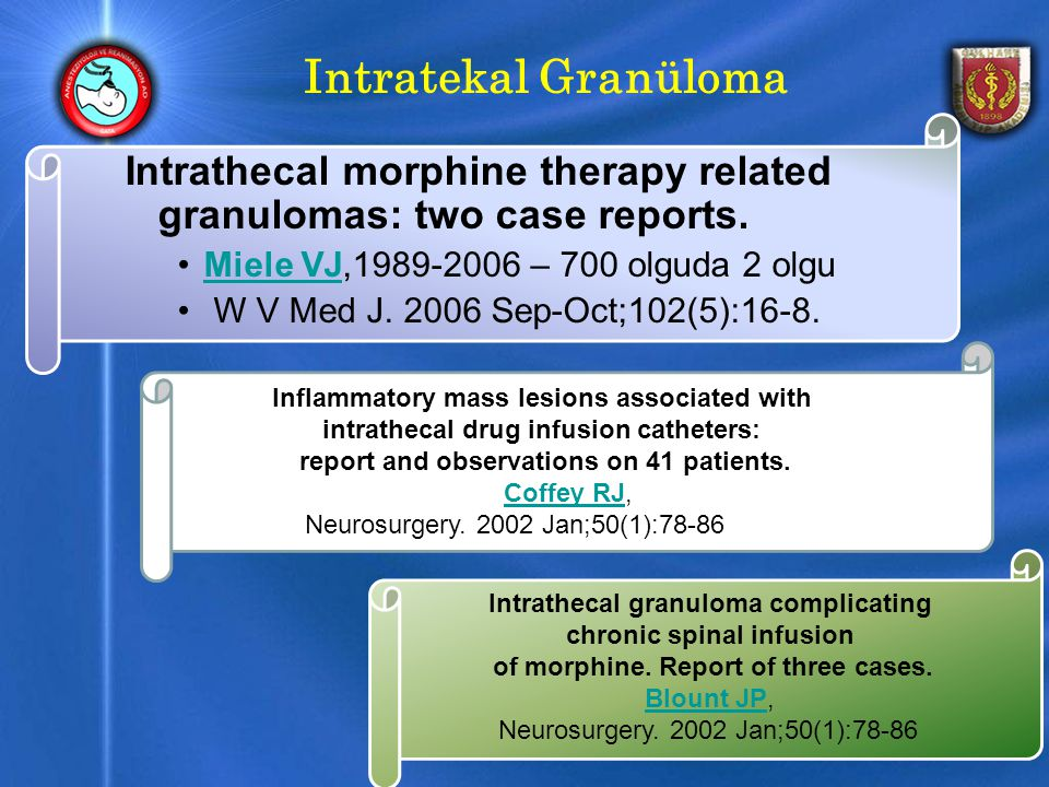 Intratekal Granüloma Intrathecal morphine therapy related granulomas: two case reports. Miele VJ,1989-2006 – 700 olguda 2 olgu.