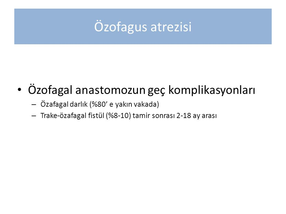 Özofagus atrezisi Özofagal anastomozun geç komplikasyonları