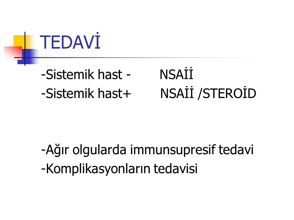 TEDAVİ -Sistemik hast - NSAİİ -Sistemik hast+ NSAİİ /STEROİD