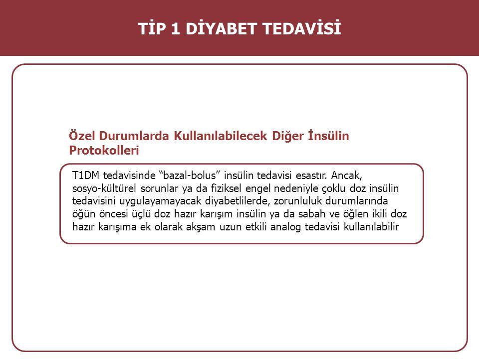 TİP 1 DİYABET TEDAVİSİ Özel Durumlarda Kullanılabilecek Diğer İnsülin Protokolleri. T1DM tedavisinde bazal-bolus insülin tedavisi esastır. Ancak,