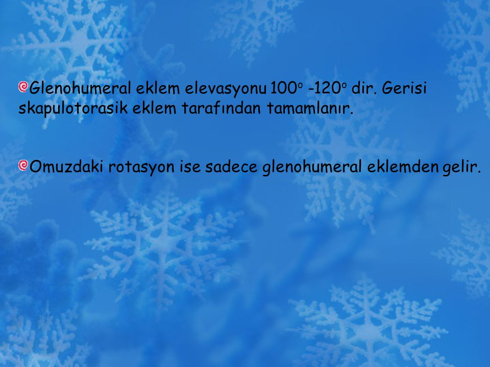 Glenohumeral eklem elevasyonu 100o -120o dir. Gerisi