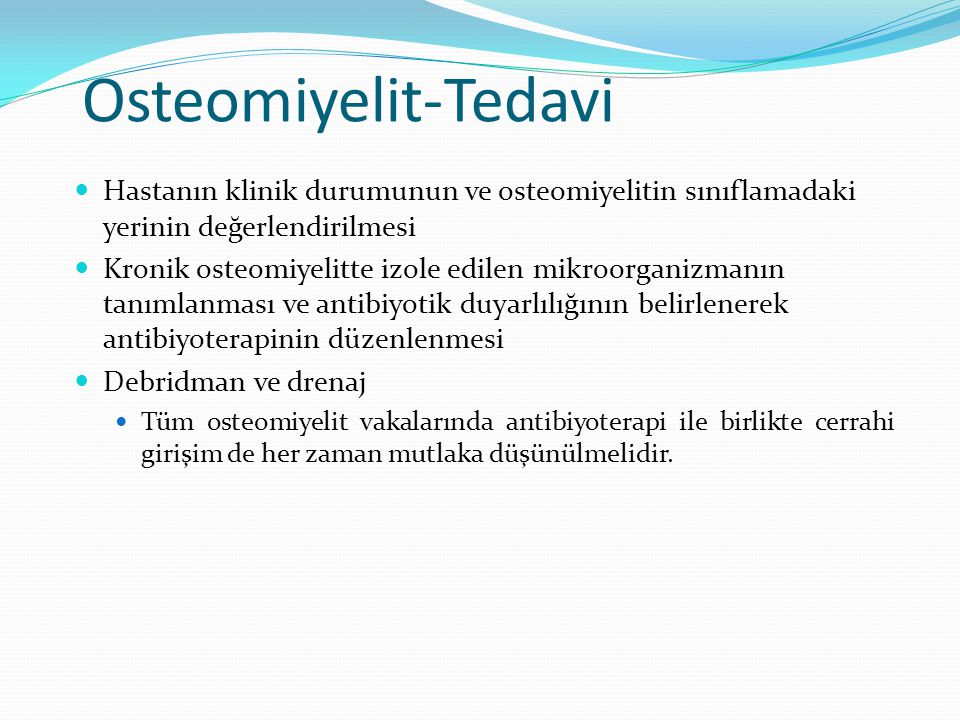 Osteomiyelit-Tedavi Hastanın klinik durumunun ve osteomiyelitin sınıflamadaki yerinin değerlendirilmesi.
