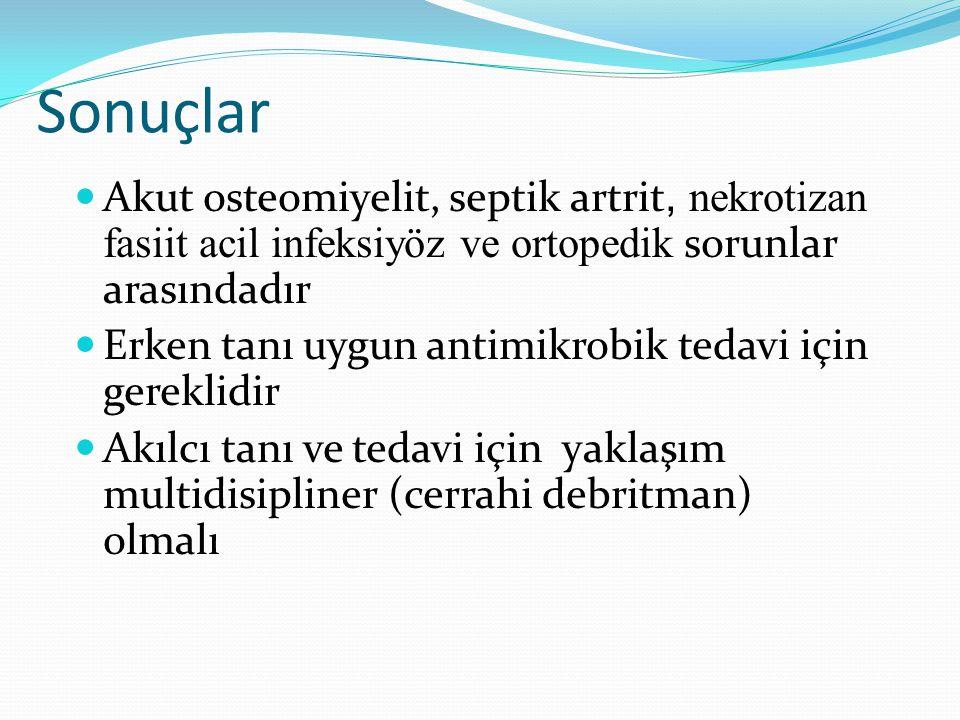 Sonuçlar Akut osteomiyelit, septik artrit, nekrotizan fasiit acil infeksiyöz ve ortopedik sorunlar arasındadır.