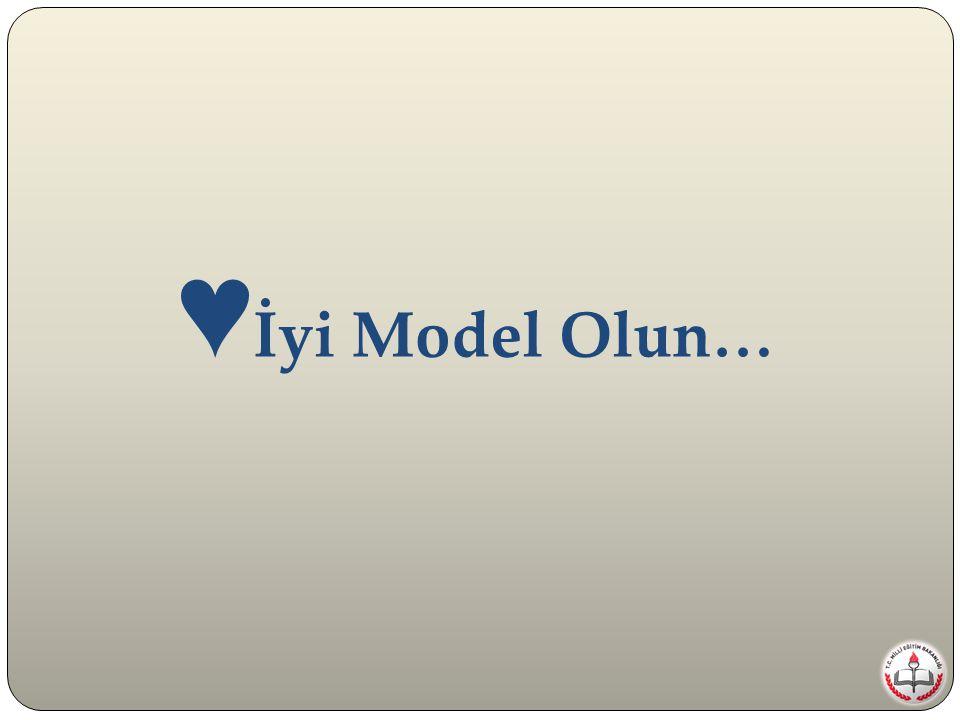 İyi Model Olun…