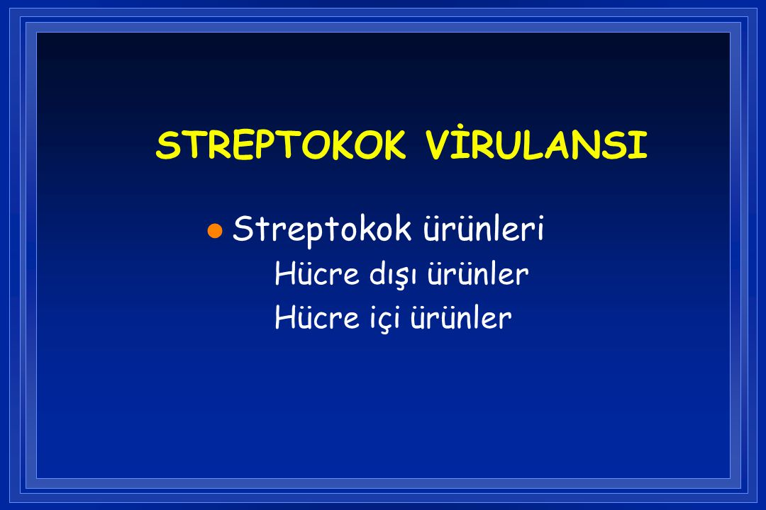 STREPTOKOK VİRULANSI Streptokok ürünleri Hücre dışı ürünler