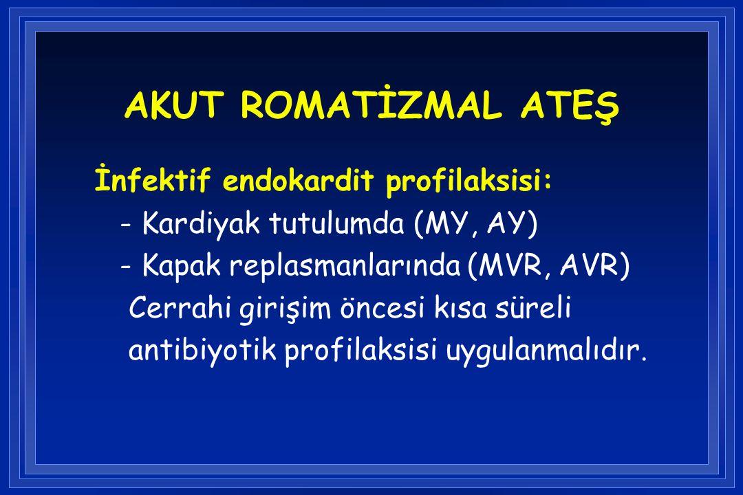 AKUT ROMATİZMAL ATEŞ İnfektif endokardit profilaksisi: