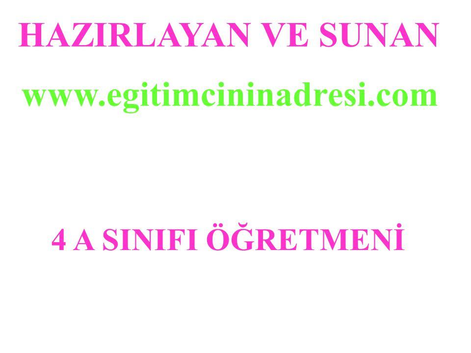 HAZIRLAYAN VE SUNAN www.egitimcininadresi.com 4 A SINIFI ÖĞRETMENİ