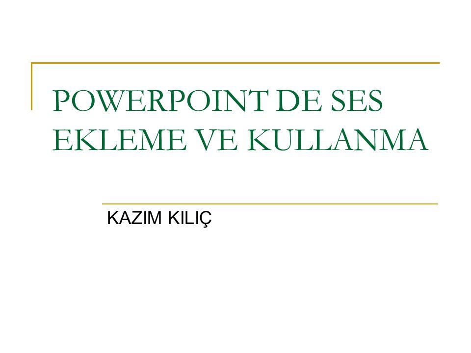 POWERPOINT DE SES EKLEME VE KULLANMA