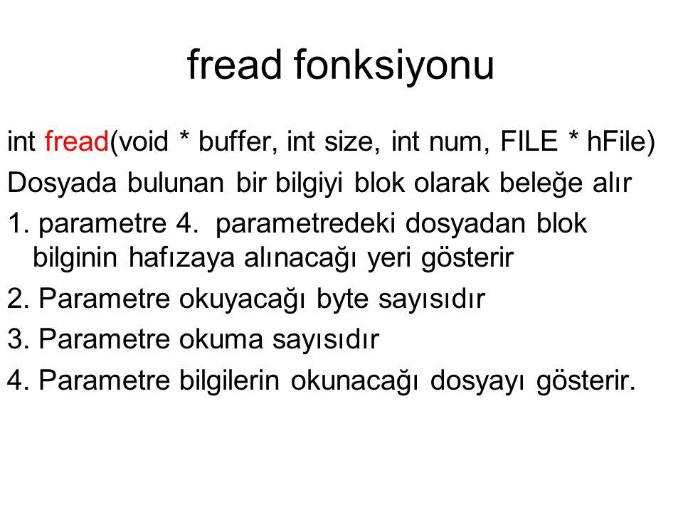 fread fonksiyonu int fread(void * buffer, int size, int num, FILE * hFile) Dosyada bulunan bir bilgiyi blok olarak beleğe alır.