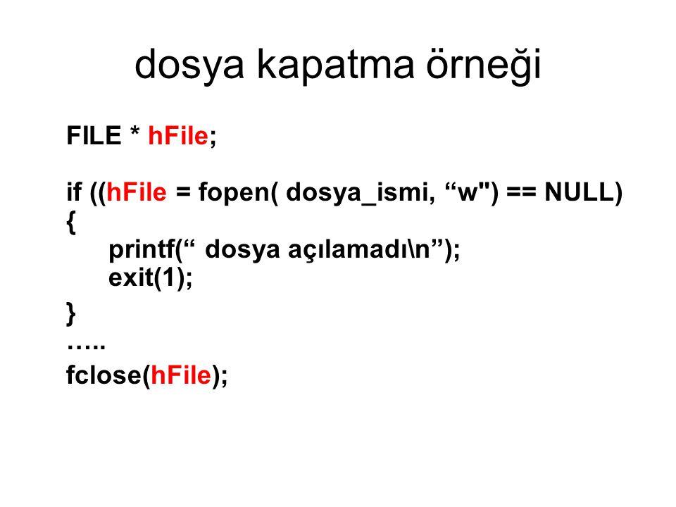 dosya kapatma örneği FILE * hFile; if ((hFile = fopen( dosya_ismi, w ) == NULL) { printf( dosya açılamadı\n ); exit(1);