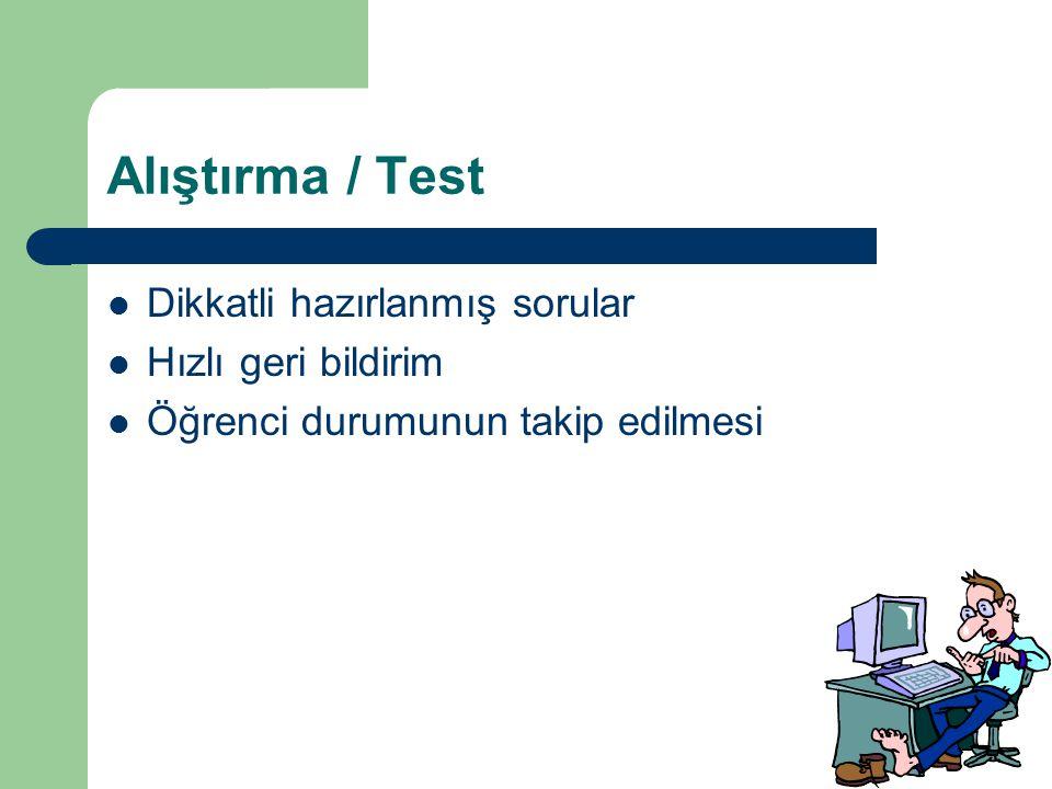 Alıştırma / Test Dikkatli hazırlanmış sorular Hızlı geri bildirim