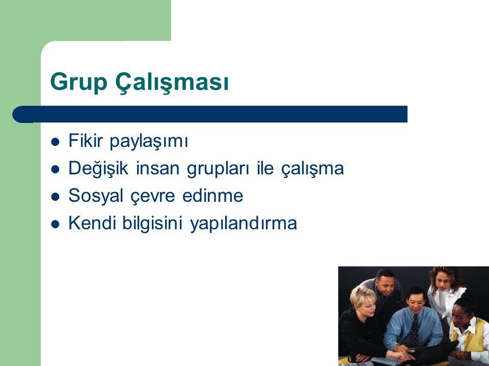 Grup Çalışması Fikir paylaşımı Değişik insan grupları ile çalışma