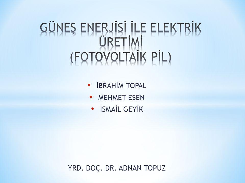 GÜNEŞ ENERJİSİ İLE ELEKTRİK ÜRETİMİ (FOTOVOLTAİK PİL)