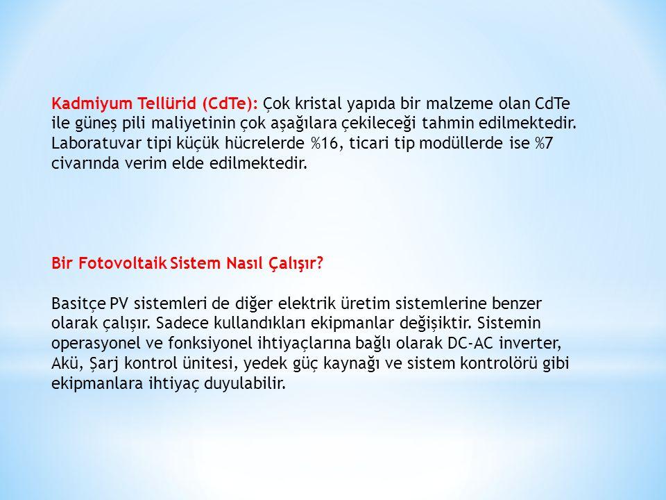 Kadmiyum Tellürid (CdTe): Çok kristal yapıda bir malzeme olan CdTe ile güneş pili maliyetinin çok aşağılara çekileceği tahmin edilmektedir. Laboratuvar tipi küçük hücrelerde %16, ticari tip modüllerde ise %7 civarında verim elde edilmektedir.