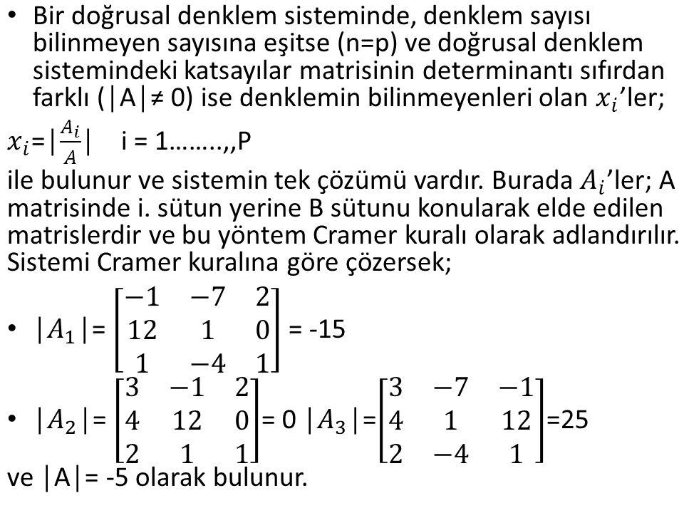Bir doğrusal denklem sisteminde, denklem sayısı bilinmeyen sayısına eşitse (n=p) ve doğrusal denklem sistemindeki katsayılar matrisinin determinantı sıfırdan farklı (│A│≠ 0) ise denklemin bilinmeyenleri olan 𝑥 𝑖 'ler;